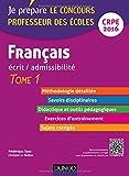 Français - Ecrit / admissibilité - Professeur des écoles - T.1 - CRPE 2016: TOME 1