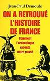 echange, troc Jean-Paul Demoule - On a retrouvé l'histoire de France