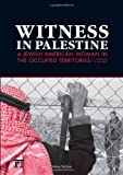 Witness in Palestine: A Jewish Woman in the Occupied Territories