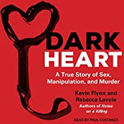 Dark Heart: A True Story of Sex, Manipulation, and Murder | [Rebecca Lavoie, Kevin Flynn]