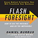 Flash Foresight: How to See the Invisible and Do the Impossible (       UNABRIDGED) by Daniel Burrus, John David Mann Narrated by William Dufris