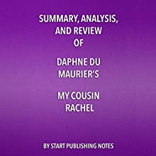 Summary, Analysis, and Review of Daphne du Maurier's My Cousin Rachel Audiobook by  Start Publishing Notes Narrated by Michael Gilboe