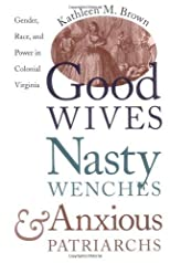 Brown, Kathleen M.'s Good Wives, Nasty Wenches, and Anxious Patriarchs: Gender, Race, and Power in Colonial Virginia (Published for the Omohundro Institute of Early American Hist) by Brown, Kathleen M. published by The University of North Carolina Press [Paperback] (1996)