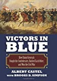 Victors in Blue: How Union Generals Fought the Confederates, Battled Each Other, and Won the Civil War (Modern War Studies)
