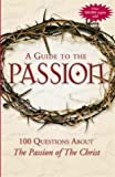 img - for A Guide to Passion: 100 Questions About The Passion of the Christ by Matthew J. Pinto (2004-03-22) book / textbook / text book