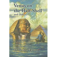 Venus on the Half-Shell and Others by Philip Jose Farmer, Christopher Paul Carey and Tom Wode Bellman
