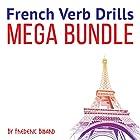 French Verb Drills Mega Bundle Hörbuch von Frederic Bibard Gesprochen von: Frederic Bibard