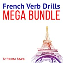 French Verb Drills Mega Bundle Audiobook by Frederic Bibard Narrated by Frederic Bibard