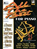 All the Best for Piano: A Treasury of Hymns, Gospel Songs and Praise and Worship Favorite (Lillenas Publications) Stan Pethel, Teresa Wilhelmi, Jeff Bennett and Cindy Berry