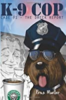 K-9 Cop: Case# 1 - The Dreck Report