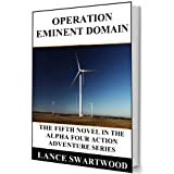 Operation Eminent Domain (Alpha Four Series Book 5) ~ Lance Swartwood