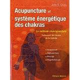 Acupuncture et le système énergetique des chakras : Traitement des causes de la maladie. Acupunture, Digipuncture...