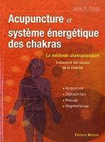 Acupuncture et le système énergetique des chakras : Traitement des causes de la maladie. Acupunture, Digipuncture, Massage, Magnétothérapie