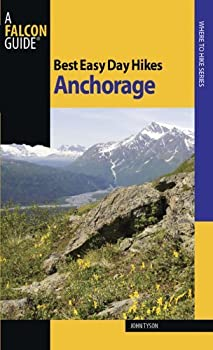 best easy day hikes anchorage (best easy day hikes series) - john tyson