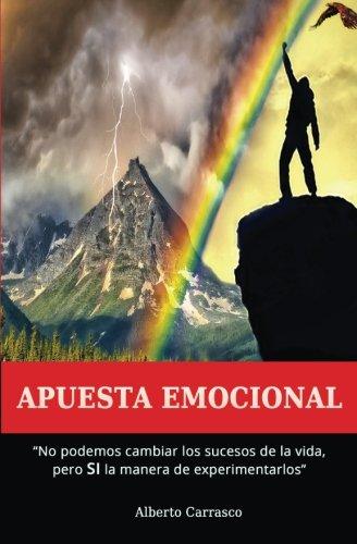 Apuesta Emocional: Los sucesos de la vida no se pueden cambiar, pero SI la forma de experimentarlos