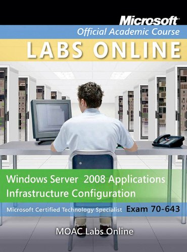 Exam 70-643: Windows Server 2008 Applications Infrastructure Configuration with MOAC Labs Online Set