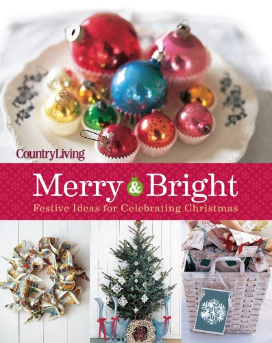 Country Living Merry & Bright: 125 Festive Ideas for Celebrating Christmas (Country Living Merry & Bright: 301 Festive Ideas for Celebrating Christmas)