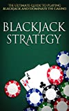 Blackjack Strategy: The Ultimate Guide To Winning at Blackjack and Dominate The Casino (Blackjack Strategy, Gambling, Counting Cards, Blackjack Strategy Card)