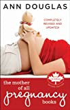 The Mother of All Pregnancy Books: An All-Canadian Guide to Conception, Birth and Everything In Between (1118034686) by Douglas, Ann