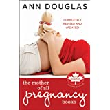 The Mother of All Pregnancy Books: An All-Canadian Guide to Conception, Birth and Everything In Betweenby Ann Douglas