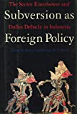 Subversion As Foreign Policy: The Secret Eisenhower and Dulles Debacle in Indonesia (1565842448) by Audrey R. Kahin