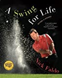 Nick Faldo A Swing for Life by Nick Faldo (2012)
