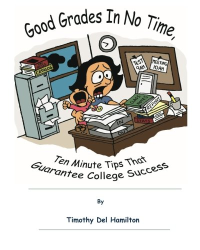 Good Grades in No Times, 10 Minute Tips that Guarantee College Success