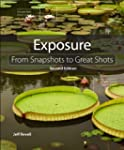 Exposure: From Snapshots to Great Sho...