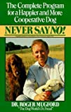 img - for Never say no!: the complete program for a happier and more c by Roger Mugford (1994-12-01) book / textbook / text book