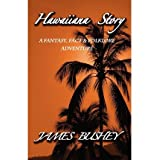 { HAWAIIANA STORY: A FANTASY, FACT & FOLKLORE ADVENTURE } By Bushey, James ( Author ) [ Oct - 2011 ] [ Paperback...