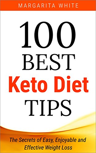 100 Best Keto Diet Tips: The Secrets of Easy, Enjoyable and Effective Weight Loss