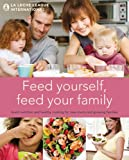 Feed Yourself, Feed Your Family: Good Nutrition and Healthy Cooking for New Moms and Growing Families. La Leche League International (1780660308) by La Leche League International