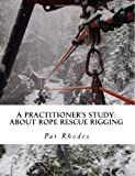 A Practitioners Study: About Rope Rescue Rigging