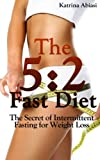 The 5:2 Fast Diet: The Secret of Intermittent Fasting for Weight Loss