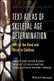 img - for Text-Atlas of Skeletal Age Determination: MRI of the Hand and Wrist in Children (Current Clinical Imaging) book / textbook / text book