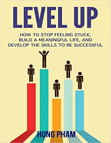 Level Up: How to Stop Feeling Stuck, Build a Meaningful Life, and Develop the Skills to Be Successful (Life Mastery Book 5)