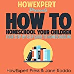 How to Homeschool: Your Step-by-Step Guide to Homeschooling    HowExpert Press,Jane Rodda