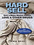 img - for Hard Sell: Now a Major Motion Picture LOVE and OTHER DRUGS book / textbook / text book