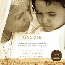 Mama Maggie: The Untold Story of One Woman's Mission to Love the Forgotten Children of Egypt's Garbage Slums (       UNABRIDGED) by Marty Makary, Ellen Vaughn Narrated by Carmel O'Donovan