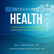 Integrated Health: Heartpath Practitioner Assessment and Intervention for the Trauma-Exposed Patient Audiobook by Bill McFeature, Cinthia Herron-McFeature Narrated by Cinthia Herron-McFeature