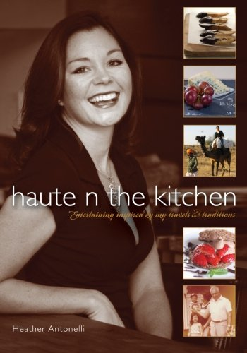 Haute N the Kitchen: Entertaining inspired by my travels & traditions
