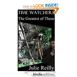 Kindle Daily Deal: Time Watchers: The Greatest of These, by Julie Reilly. Publisher: Words'n'Music (March 2, 2011)