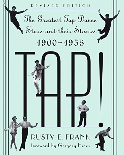 TAP! The Greatest Tap Dance Stars and Their Stories 1900-1955