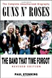 Paul Stenning Guns N' Roses: The Band That Time Forgot - the Complete Unauthorised Biography