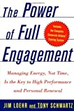 The Power of Full Engagement: Managing Energy, Not Time, Is the Key to High Performance and Personal Renewal by Loehr, Jim, Schwartz, Tony (2003) Hardcover