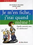 Je m'en fiche, j'irai quand mme ! : Quelle autorit avec un adolescent ?