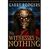 No Witnesses To Nothingby Garry Rodgers