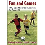 Fun and Games: 100 Sport-Related Activities for Ages 5-16by Keith Morris