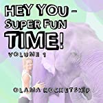 Hey You - Super Fun Time! | Olama Rocketship