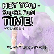 Hey You - Super Fun Time! (       UNABRIDGED) by Olama Rocketship Narrated by Amanda Young